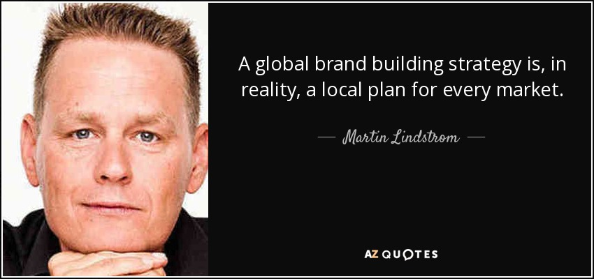 quote-a-global-brand-building-strategy-is-in-reality-a-local-plan-for-every-market-martin-lindstrom-89-47-52.jpg